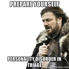 Prepare yourself.  Personality disorder in triage humor meme photo.