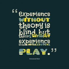 Experience #with#out theory is blind, but theory #with#out experience is mere #intellectual #play.