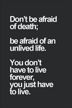 Don't be afraid of death… « Bits Of Wisdom - http://www.bitsofwisdom.org/2016/05/21/dont-be-afraid-of-death-2/