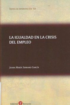 La igualdad en la crisis de empleo / Juana María Serrano García. - Albacete : Bomarzo, 2013