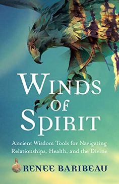 Booktopia has Winds of Spirit, Ancient Wisdom Tools for Navigating Relationships, Health and the Divine by Renee Baribeau. Buy a discounted Paperback of Winds of Spirit online from Australia's leading online bookstore. Spirituality Books, 12th Book, This Is A Book, Rich Life, Inspirational Books, Experiential, Gods And Goddesses, Nonfiction Books, Healer