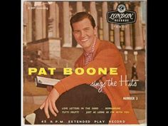 If you were born in 1957 Pat Boone was still very hot in his white buck shoes and that year he had his own TV show and a hit No 1 song 'Bernadine'
