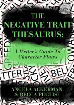 Amazon.com: The Negative Trait Thesaurus: A Writer's Guide to Character Flaws eBook: Angela Ackerman, Becca Puglisi: Kindle Store