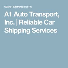 A1 Auto Transport, Inc. | Reliable Car Shipping Services