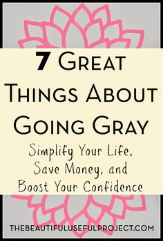 7 Great Things About Going Gray...I think it's time.