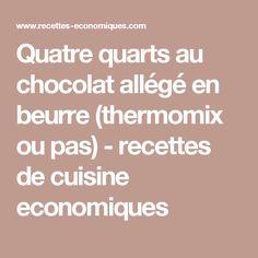 Quatre quarts au chocolat allégé en beurre (thermomix ou pas) - recettes de cuisine economiques Le Cacao, Voici, Cocoa Butter, Cooker Recipes, Budget Cooking, Pound Cakes, Classic, Thermomix