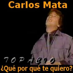 Acordes D Canciones: Carlos Mata - ¿Qué por qué te quiero?
