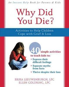 Why Did You Die?: Activities to Help Children Cope With Grief and Loss…