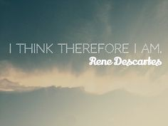 I Think Therefore I Am Quote Ideas i think therefore i am rene descartes quote inspiring I Think Therefore I Am Quote. Here is I Think Therefore I Am Quote Ideas for you. I Think Therefore I Am Quote i am i am i exist i think therefore i a. I Am Quotes, Brainy Quotes, Motivational Quotes For Success, Inspirational Quotes, Create Your Own Quotes, Most Famous Quotes, Simple Quotes, Inspiring Quotes About Life, Picture Quotes