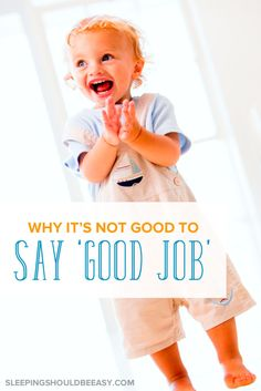 """A compelling reason why parents should stop saying """"good job"""" to their kids. Even though it's a common phrase, saying """"good job"""" can actually be sending the wrong message. See if you can try the alternative ways to praise instead."""