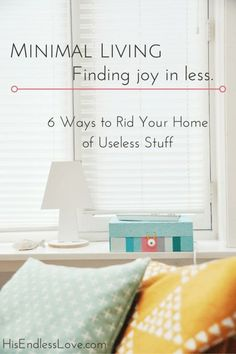 Minimal Living. How to rid your home of all of the useless stuff and clutter overfilling it! Also includes the important whys for Christians...