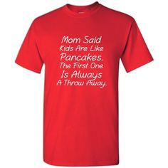 Kids Are Like Pancakes T-Shirt