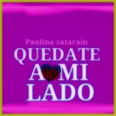 Quédate a mi Lado…….. Paulina zatarain