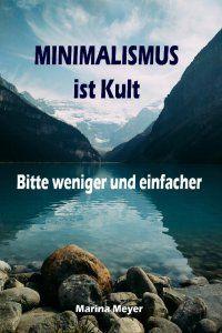 Minimalismus ist Kult...Bitte weniger und einfacher - Ballast über Bord werfen befreit! (Minimalismus-Guide: Ein Leben mit mehr Erfolg, Freiheit, Glück, Geld, Liebe und Zeit) - Marina Meyer http://www.epubli.de/shop/buch/Minimalismus-ist-KultBitte-weniger-und-einfacher-Marina-Meyer-9783741888465/60681 2,99€ #ebook #ratgeber #minimalismus