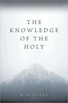 Knowledge of the Holy by A.W. Tozer