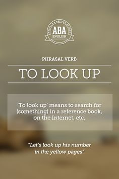 "New English #Phrasal #Verb: ""To look up"" means to search for (something) in a reference book, on the Internet, etc. #esl"