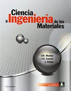 Ciencia e ingeniería de los materiales / J.M. Montes, F.G. Cuevas, J. Cintas
