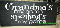 Grandma's my name SPOILING'S my game Sign by TheCountryNook,