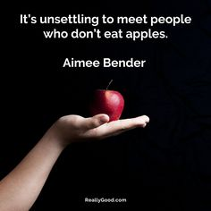 It's unsettling to meet people who don't eat #apples. Aimee Bender #quote