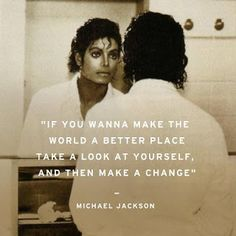 Michael Jackson : The Man In the Mirror words from his song about changing yourself into a positive person. Mj Quotes, Change Quotes, Qoutes, Michael Jackson Quotes, Mirror Quotes, Hip Hop Instrumental, Jackson Family, Jackson 5, King Of Music