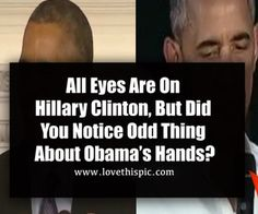 All Eyes Are On Hillary Clinton, But Did You Notice Odd Thing About Obama's Hands?