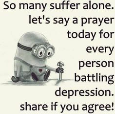 So many suffer alone. Let's say a prayer today for every person battling depression. share if you agree.