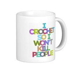 #Crochet                                        I Crochet So I Won't Kill People Mugs                   I Crochet So I Won't Kill People Mugs.