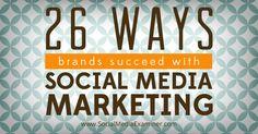 26 Ways Brands Succeed With Social Media Marketing #socialMedia #médiasSociaux
