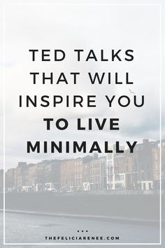 Talks That Will Inspire You To Live Minimally These TED Talks will inspire you to live simply and minimally each and every day. They make you think about your life and how you can live a life minimally.Real Life Real Life may refer to: Hygge, Minimalism Living, Stress, Konmari, Minimalist Lifestyle, Minimalist House, Minimalist Decor, Slow Living, Frugal Living