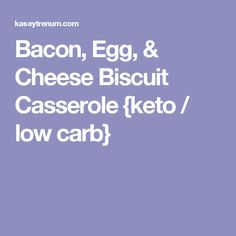 Bacon, Egg, & Cheese Biscuit Casserole {keto / low carb}