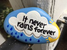 It never rains forever. Hand painted rock by Caroline. The Kindness Rocks Project