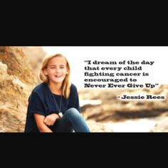 Jessie Rees  Such an inspirational young lady, in life and in death.