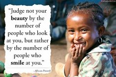 Judge not your beauty by the number of people who look at you, but rather by the number of people who smile at you