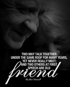 Two may talk together under the same roof for many years, yet never really meet, and two others at first speech are old friend. Friendship Day Wishes, May, Dear Friend, Picture Quotes, Let It Be, Thoughts, Sayings, Life, Lyrics