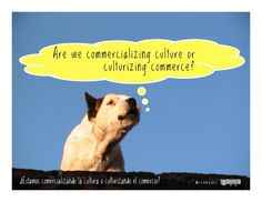 Are we commercializing culture or culturizing commerce?