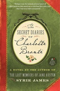 The Secret Diaries of Charlotte Bronte. I LOVE this book! A little hard to get into at first, but well worth it!