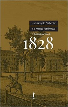A Educação Superior e o Resgate Intelectual. O Relatório de Yale de 1828 - 9788595070011 - Livros na Amazon Brasil