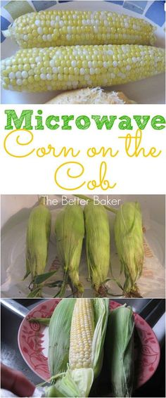"""MICROWAVE CORN ON THE COB - The BEST! ---""""This is how we always fix our fresh corn on the cob. We learned this 'trick' a long time ago, and continue to think it's the best way to prepare it....The silk brushes right off and you'll have some nice juicy ears to enjoy. """"  TheBetterBaker.blogspot.com"""