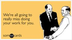 The best Workplace Memes and Ecards. See our huge collection of Workplace Memes and Quotes, and share them with your friends and family. Funny Leaving Quotes, Funny Quotes, Nurse Quotes, Quotable Quotes, Office Humor, Work Humor, Work Memes, Goodbye Quotes For Coworkers, Goodbye Coworker