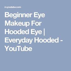 Beginner Eye Makeup For Hooded Eye | Everyday Hooded - YouTube