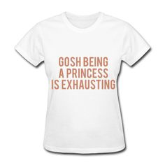 PINK GLITZ PRINT! Gosh Being A Princess Is Exhausting, Women's T-Shirt