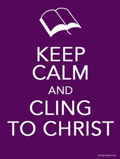 Cling to Christ.