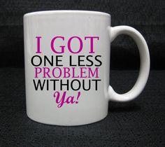 I Got One Less Problem Lyric Ariana Grande mug cup two side ceramic 11oz