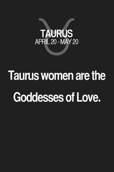 Taurus women are the Goddesses of Love. Taurus | Taurus Quotes | Taurus Horoscope | Taurus Zodiac Signs
