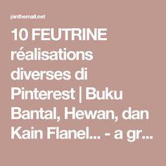 10 FEUTRINE réalisations diverses di Pinterest | Buku Bantal, Hewan, dan Kain Flanel... - a grouped images picture - Pin Them All