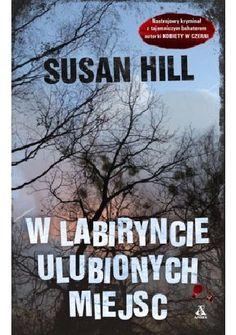 """Hill Susan, """"W labiryncie ulubionych miejsc"""",  Warszawa, Amber, 2014. 430 s."""