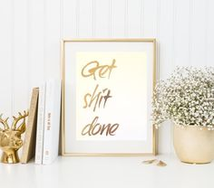 Get shit done Gold Foil Print - Anrol Designs