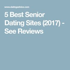 5 Best Senior Dating Sites (2017) - See Reviews