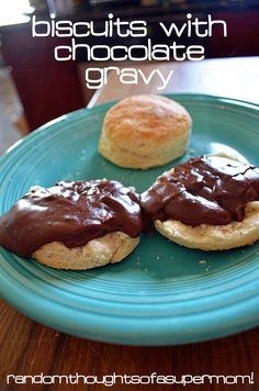 *Random Thoughts of a SUPERMOM!*: Biscuits with Chocolate Gravy