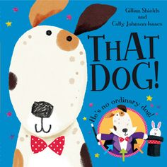From the fabulous duo behind Elephantantrum comes another hilarious picture book about a crazy pup who knows that if you believe in yourself, you can do anything!     The mean miserable Jones family never take any notice of their dog, even though he is just bursting to be loved. That Dog doesn't want to be ignored by his owners - he wants to be a firefighter or a TV presenter or a top chef! He reaches for the stars and grabs them with both hands.